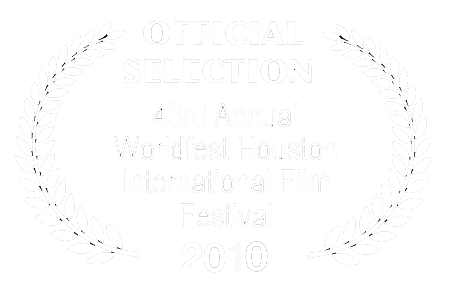 Official Selection - 43rd Annual Worldfest Houston International Film Festival - 2010